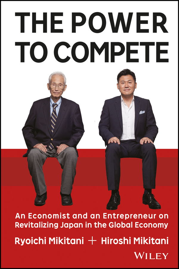 The Power to Compete. An Economist and an Entrepreneur on Revitalizing Japan in the Global Economy