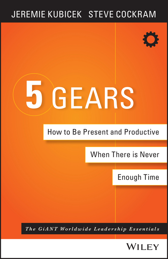 5 Gears. How to Be Present and Productive When There is Never Enough Time