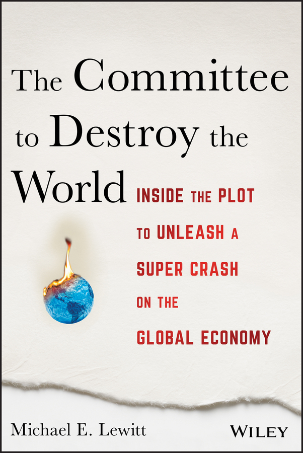 The Committee to Destroy the World. Inside the Plot to Unleash a Super Crash on the Global Economy