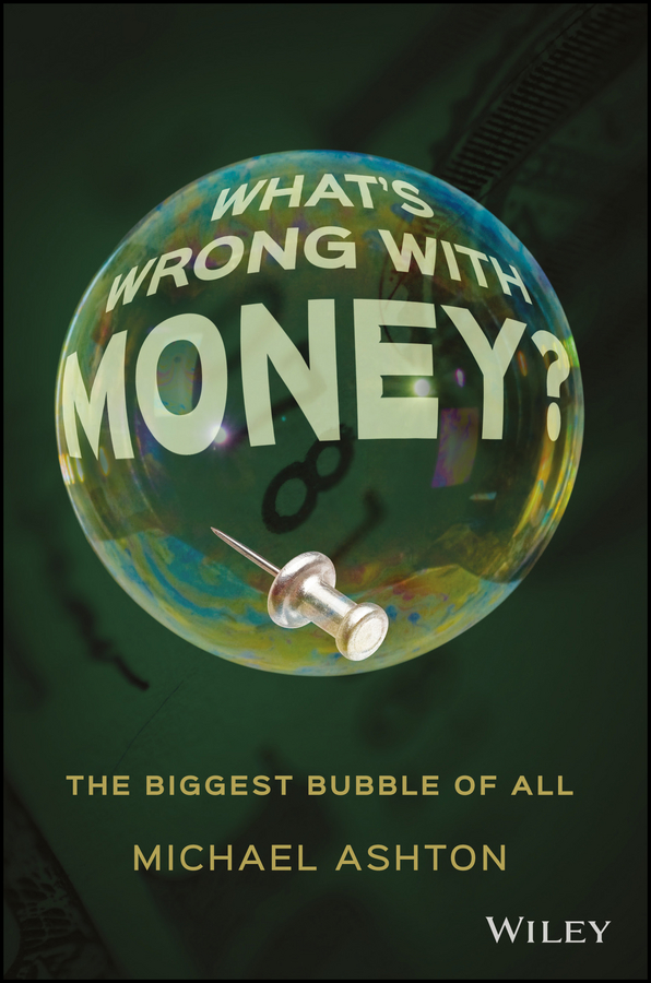 What's Wrong with Money?. The Biggest Bubble of All