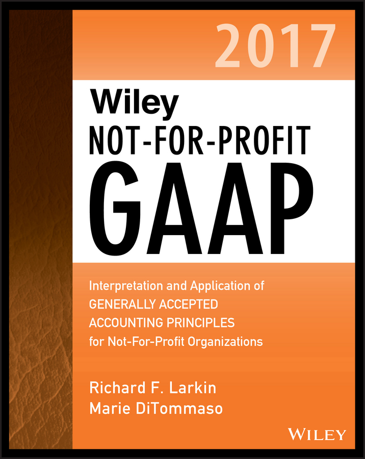 Wiley Not-for-Profit GAAP 2017. Interpretation and Application of Generally Accepted Accounting Principles