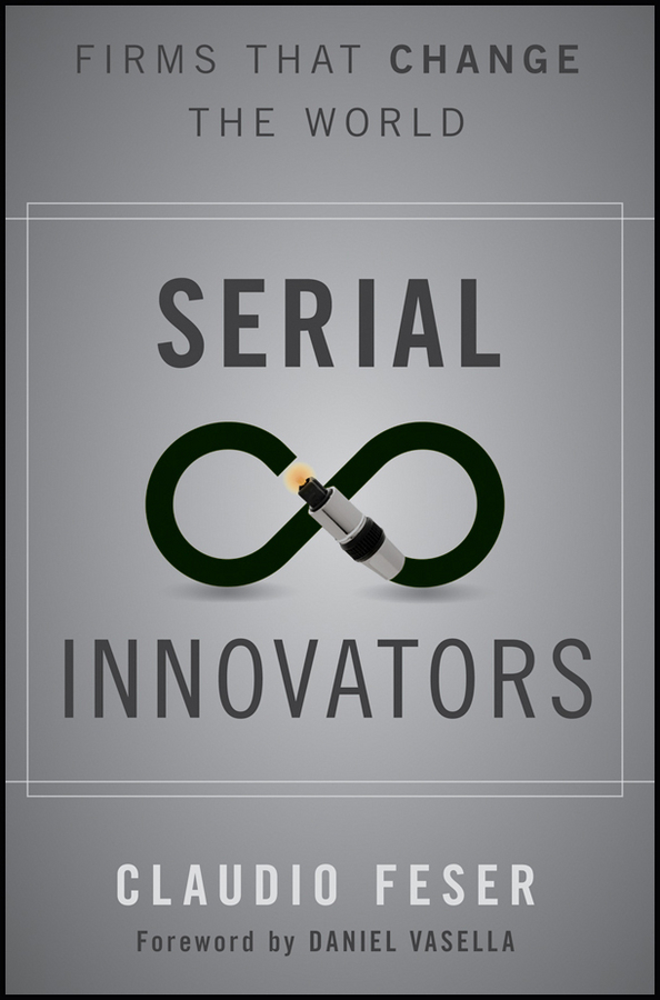 Serial Innovators. Firms That Change the World