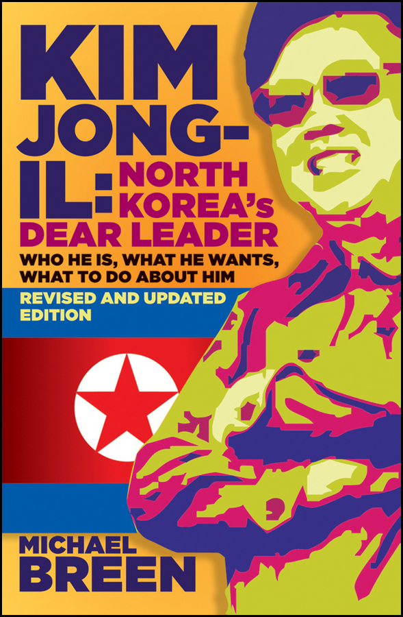 Kim Jong-Il, Revised and Updated. Kim Jong-il: North Korea's Dear Leader, Revised and Updated Edition