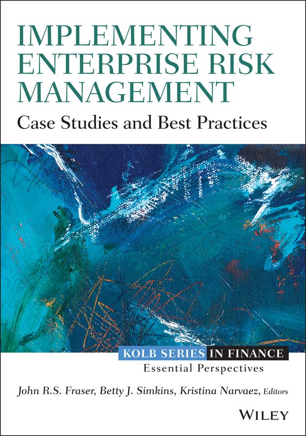 Implementing Enterprise Risk Management. Case Studies and Best Practices