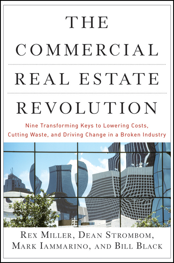 The Commercial Real Estate Revolution. Nine Transforming Keys to Lowering Costs, Cutting Waste, and Driving Change in a Broken Industry