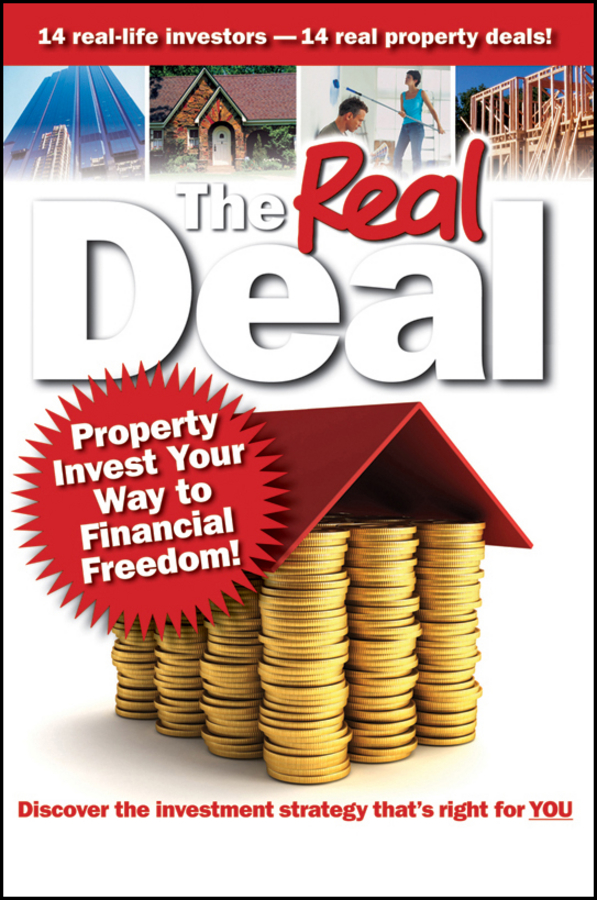 The Real Deal. Property Invest Your Way to Financial Freedom!