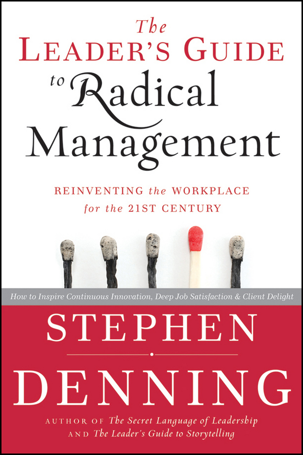 The Leader's Guide to Radical Management. Reinventing the Workplace for the 21st Century