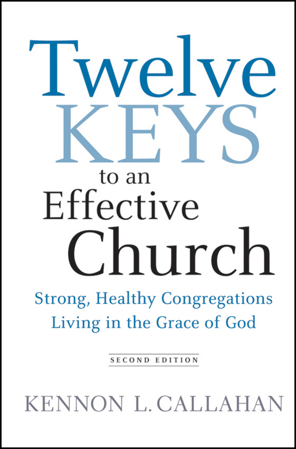 Twelve Keys to an Effective Church. Strong, Healthy Congregations Living in the Grace of God