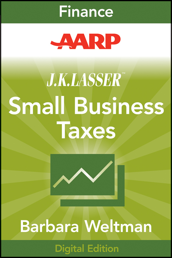 AARP J.K. Lasser's Small Business Taxes 2010. Your Complete Guide to a Better Bottom Line