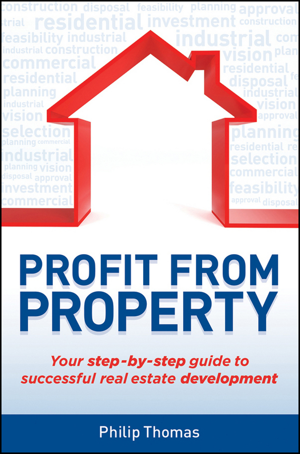 Profit from Property. Your Step-by-Step Guide to Successful Real Estate Development