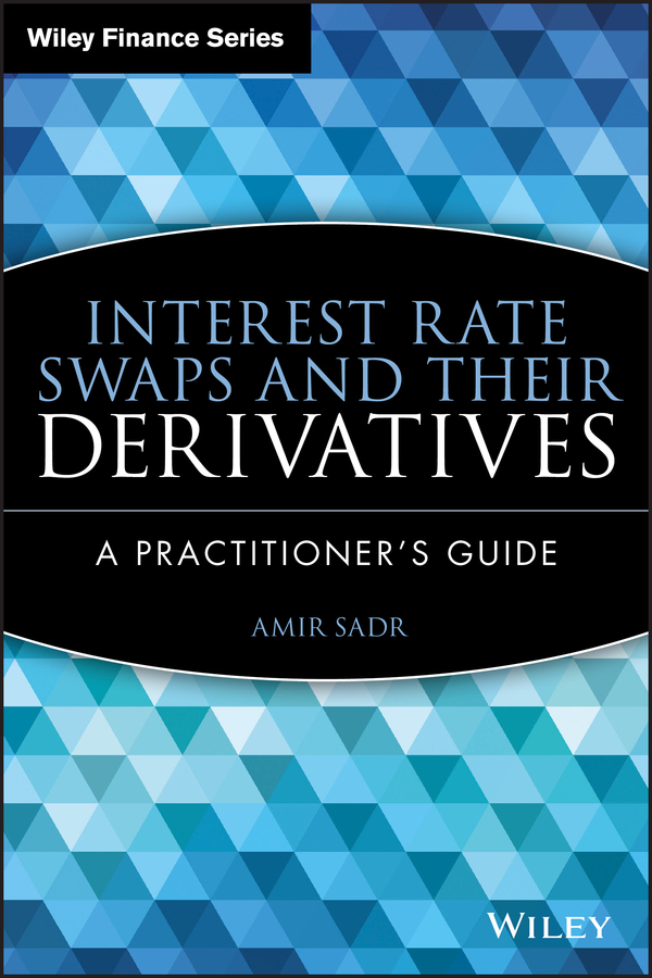 Interest Rate Swaps and Their Derivatives. A Practitioner's Guide