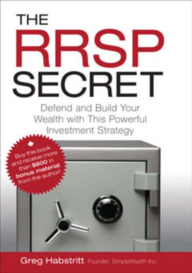 The RRSP Secret. Defend and Build Your Wealth with This Powerful Investment Strategy
