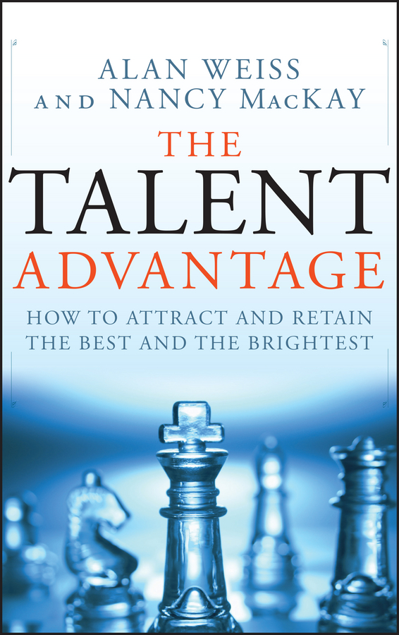 The Talent Advantage. How to Attract and Retain the Best and the Brightest