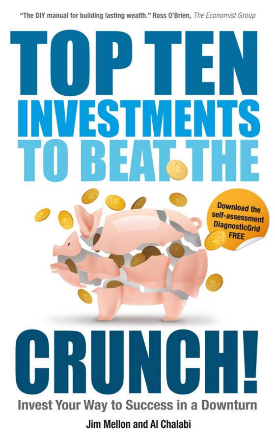 Top Ten Investments to Beat the Crunch!. Invest Your Way to Success even in a Downturn