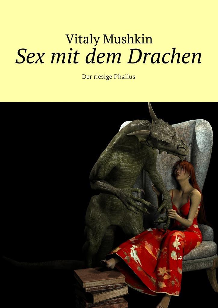Sex mit dem Drachen. Der riesige Phallus