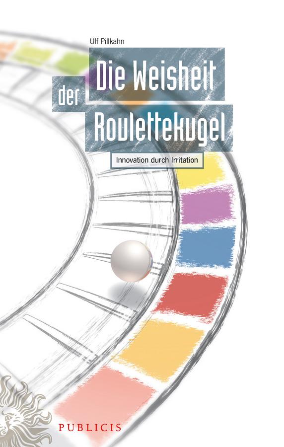 Die Weisheit der Roulettekugel. Innovation durch Irritation
