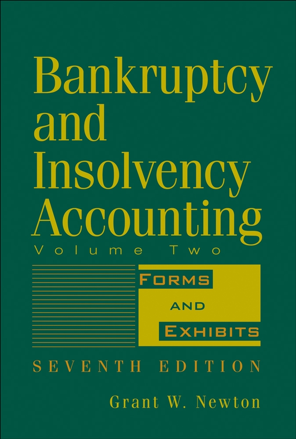 Bankruptcy and Insolvency Accounting, Volume 2. Forms and Exhibits