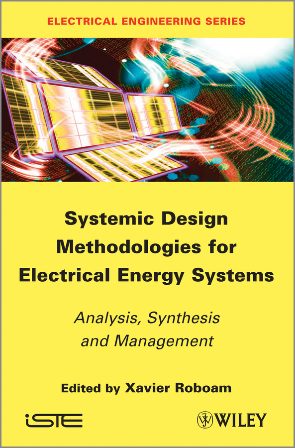 Systemic Design Methodologies for Electrical Energy Systems. Analysis, Synthesis and Management