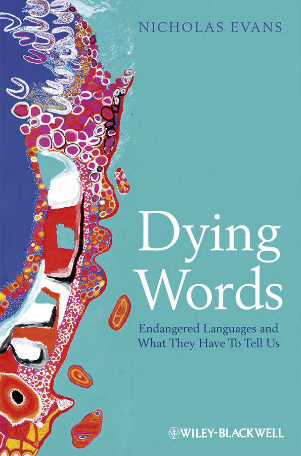 Dying Words. Endangered Languages and What They Have to Tell Us