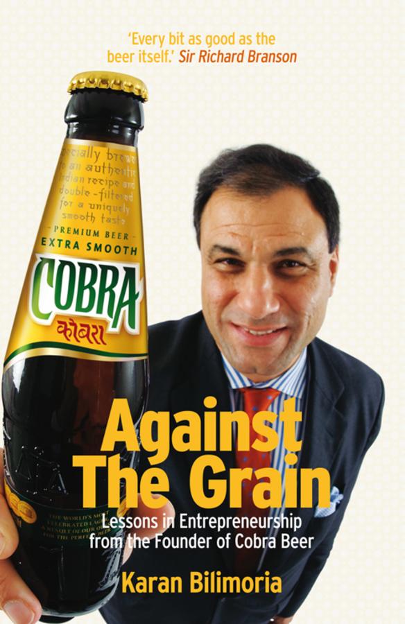 Against the Grain. Lessons in Entrepreneurship from the Founder of Cobra Beer