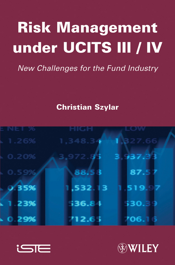 Risk Management under UCITS III / IV. New Challenges for the Fund Industry