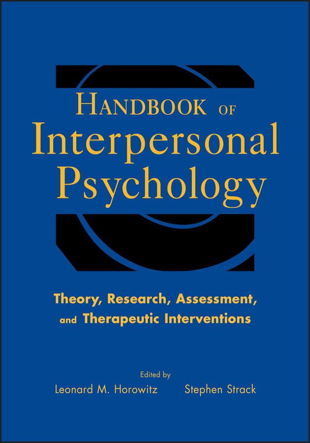 Handbook of Interpersonal Psychology. Theory, Research, Assessment, and Therapeutic Interventions