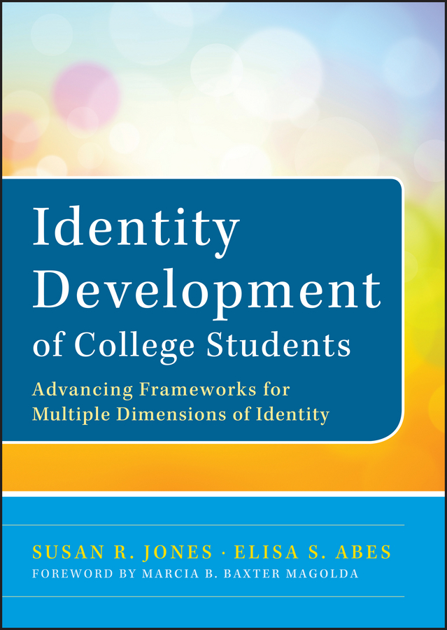 Identity Development of College Students. Advancing Frameworks for Multiple Dimensions of Identity