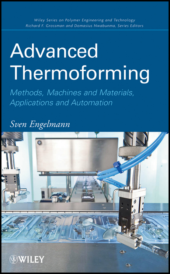 Advanced Thermoforming. Methods, Machines and Materials, Applications and Automation