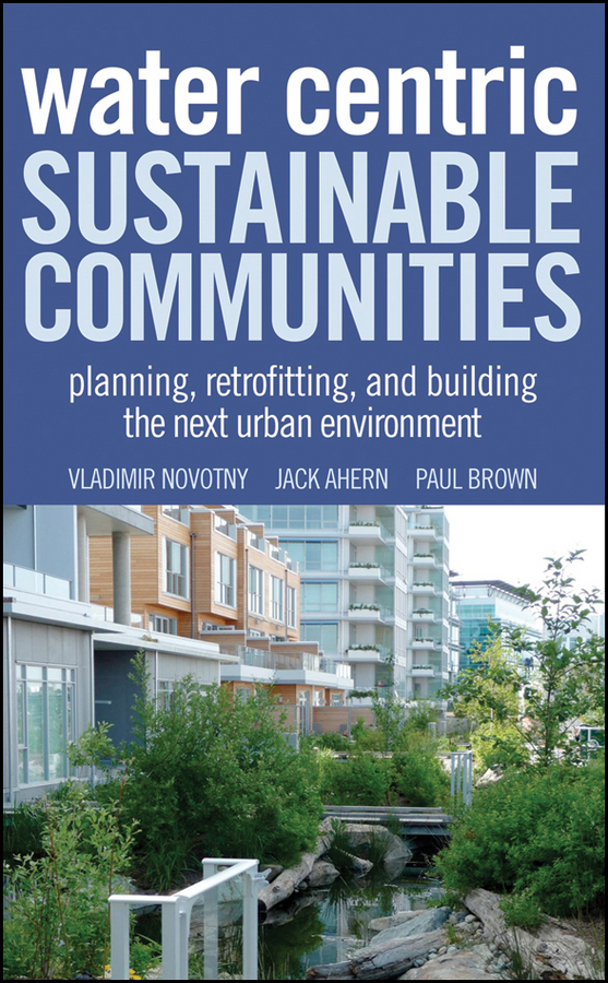 Water Centric Sustainable Communities. Planning, Retrofitting, and Building the Next Urban Environment