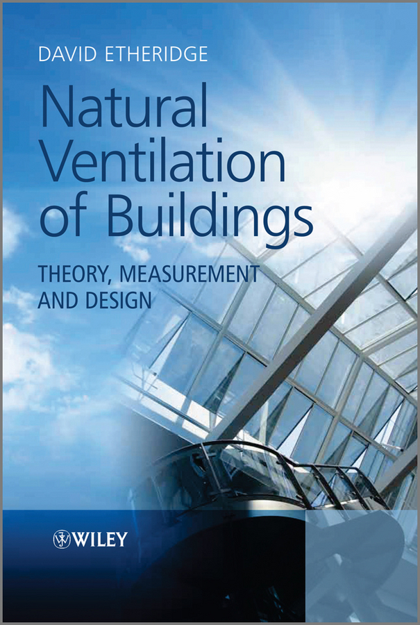 Natural Ventilation of Buildings. Theory, Measurement and Design