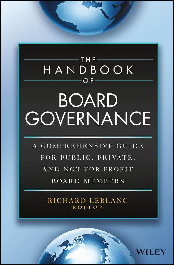 The Handbook of Board Governance. A Comprehensive Guide for Public, Private, and Not-for-Profit Board Members
