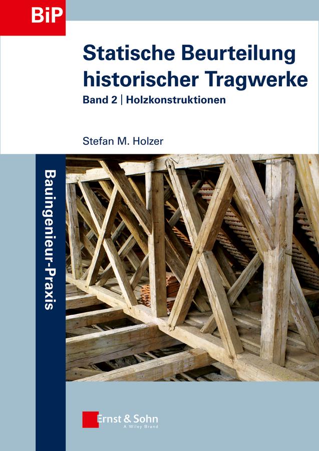Statische Beurteilung historischer Tragwerke. Band 2 - Holzkonstruktionen