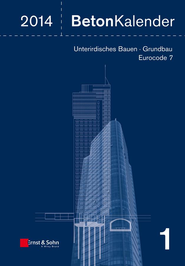 Beton-Kalender 2014. Schwerpunkte: Unterirdisches Bauen - Grundbau - Eurocode 7