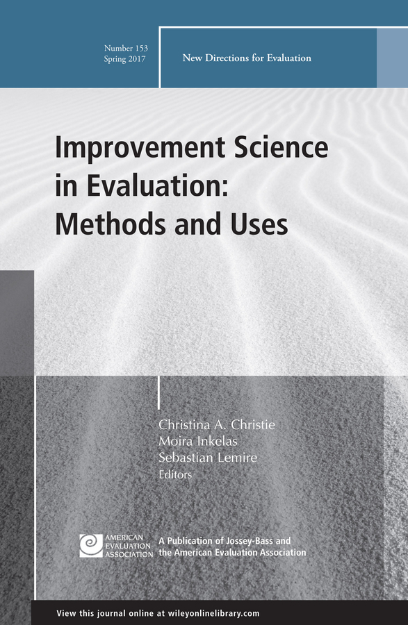 Improvement Science in Evaluation: Methods and Uses. New Directions for Evaluation, Number 153