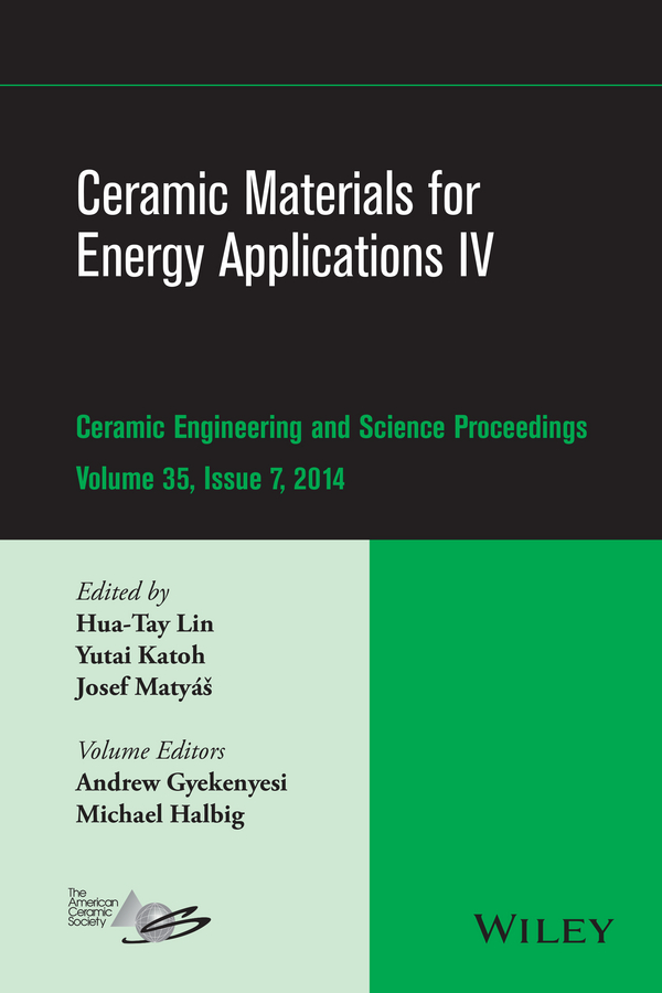 Ceramic Materials for Energy Applications IV. A Collection of Papers Presented at the 38th International Conference on Advanced Ceramics and Composites, January 27-31, 2014, Daytona Beach, FL