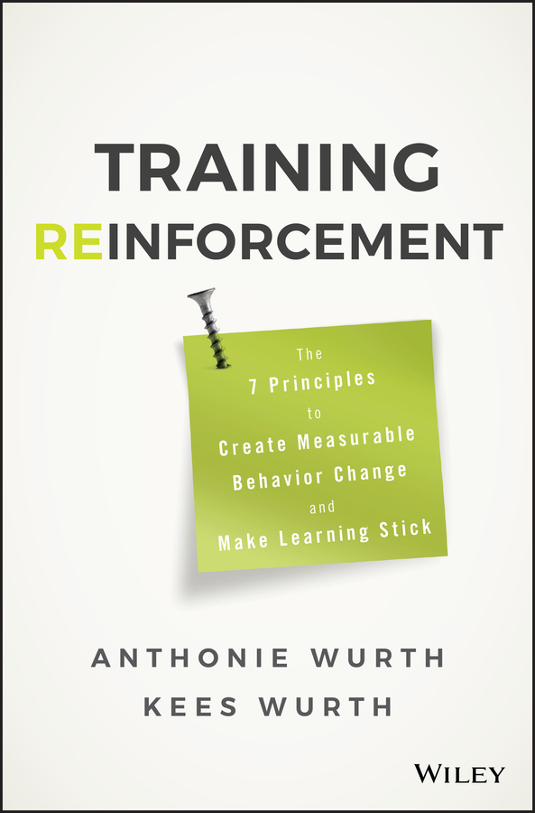Training Reinforcement. The 7 Principles to Create Measurable Behavior Change and Make Learning Stick