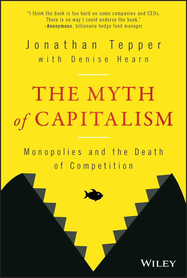 The Myth of Capitalism. Monopolies and the Death of Competition