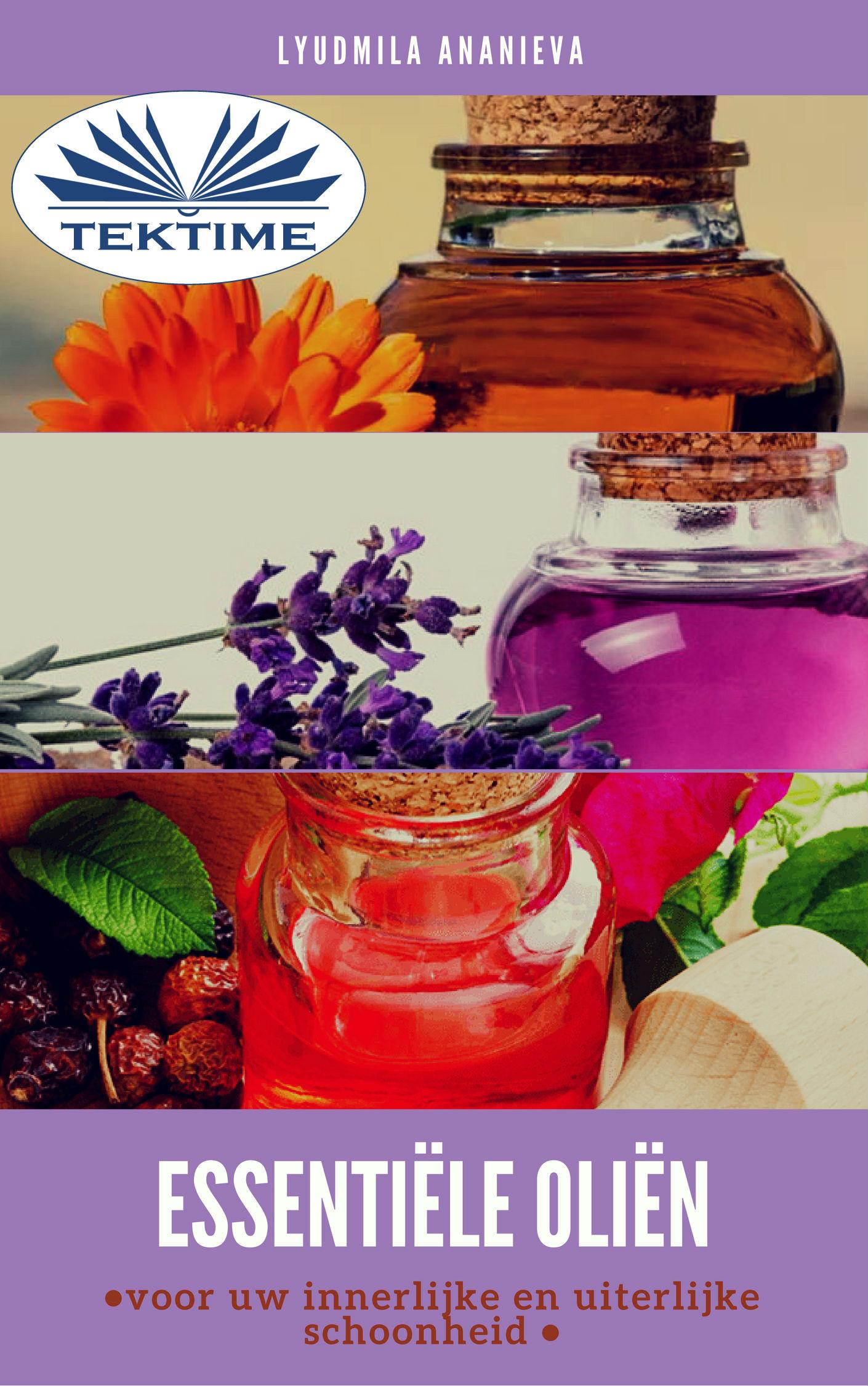 Essentiële Oliën Voor Uw Innerlijke En Uiterlijke Schoonheid