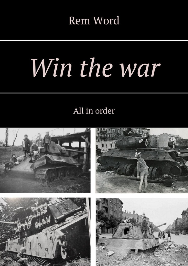 Win the war. All in order