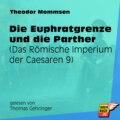 Die Euphratgrenze und die Parther - Das Römische Imperium der Caesaren, Band 9 (Ungekürzt)