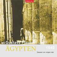 Mit Gustave Flaubert nach Ägypten (Gekürzt)