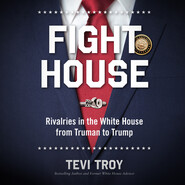 Fight House - Rivalries in the White House from Truman to Trump (Unabridged)