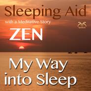 My Way into Sleep - Sleeping Aid After ZEN with a Meditative Story