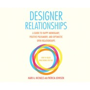 Designer Relationships - A Guide to Happy Monogamy, Positive Polyamory, and Optimistic Open Relationships (Unabridged)