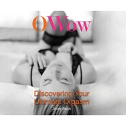O Wow - Discovering Your Ultimate Orgasm (Unabridged)