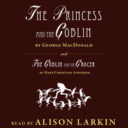 The Princess and The Goblin \/ The Goblin and the Grocer (Unabridged)