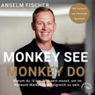 Monkey see - Monkey do - Warum du (k)ein Affe sein musst, um im Network Marketing erfolgreich zu sein (Ungekürzt)