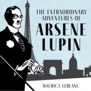 The Extraordinary Adventures of Arsène Lupin, Gentleman-Burglar - The Adventures of Arsène Lupin, Book 1 (Unabridged)