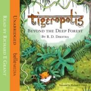 Beyond The Deep Forest - Tigeropolis, Book 1 (Unabridged)