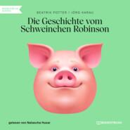 Die Geschichte vom Schweinchen Robinson (Ungekürzt)
